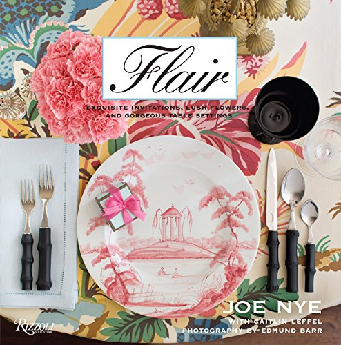 Flair: Exquisite Invitations, Lush Flowers, and Gorgeous Table Settings: Nye, Joe with Caitlin ...