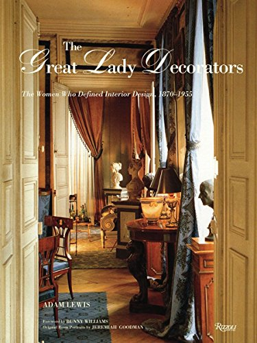 The Great Lady Decorators: The Women Who Defined Interior Design, 1870-1955: Lewis, Adam