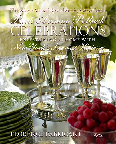 Park Avenue Potluck Celebrations: Entertaining at Home with New York's Savviest Hostesses (0847833445) by Society of Memorial Sloan Kettering; Florence Fabricant
