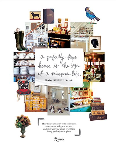 9780847833658: Perfectly Kept House Is the Sign of a Misspent Life: How to Live Creatively With Collections, Clutter, Work, Kids, Pets, Art, Etc... and Stop Worrying About Everything Being Perfectly in Its Place