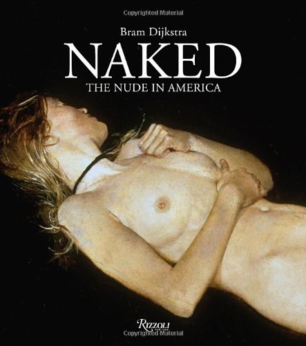 Naked: The Nude in America: Dijkstra, Bram