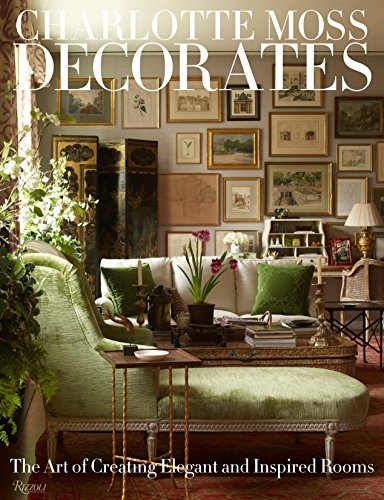 9780847833696: Charlotte Moss Decorates: The Art of Creating Elegant and Inspired Rooms
