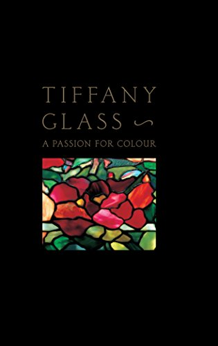 Tiffany Glass: A Passion For Colour: Rosalind M. Pepall