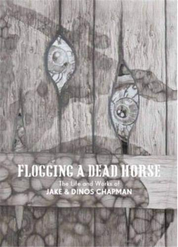 9780847834785: Flogging a Dead Horse: The Life and Works of Jake and Dinos Chapman
