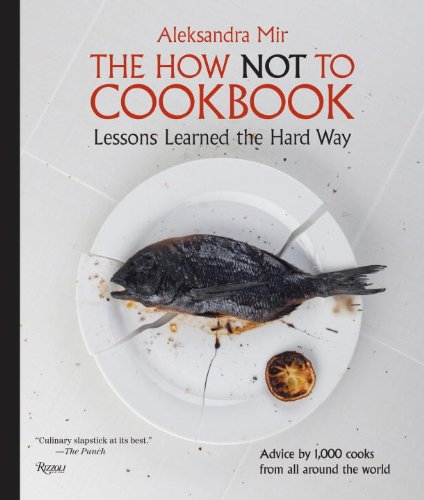 9780847834990: The How Not to Cookbook: Lessons Learned the Hard Way