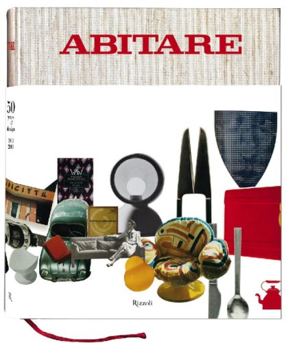 Abitare: 50 Years of Design: The Best of Architecture, Interiors, Photography, Travel, and Trends ...