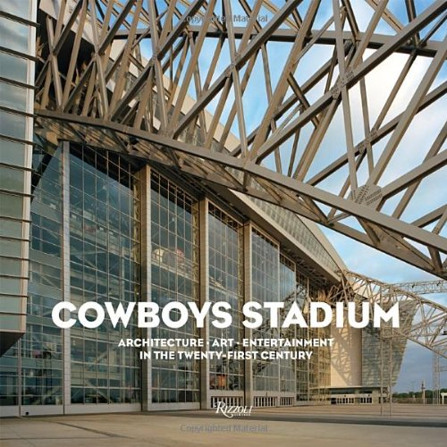 9780847835362: Cowboys Stadium: Architecture, Art, Entertainment in the Twenty-First Century