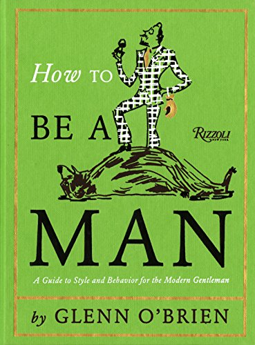 9780847835478: How to Be a Man: A Guide to Style and Behavior for the Modern Gentleman