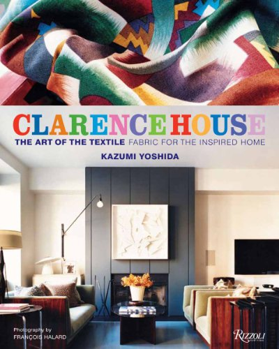 Clarence House: The Art of the Textile Fabric for the Inspired Home: Kazumi Yoshida
