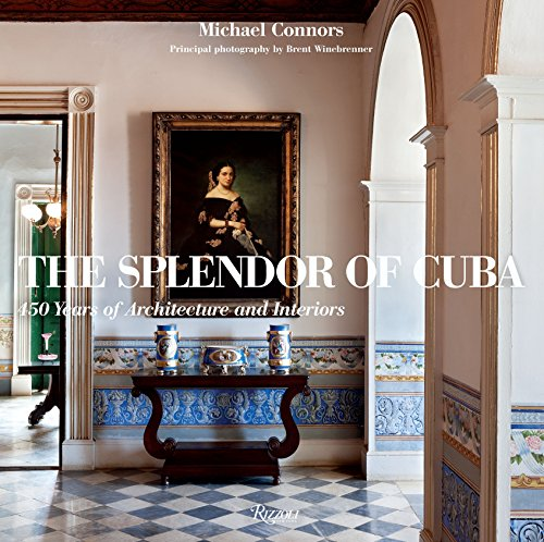 9780847835676: The Splendor of Cuba: 450 Years of Architecture and Interiors