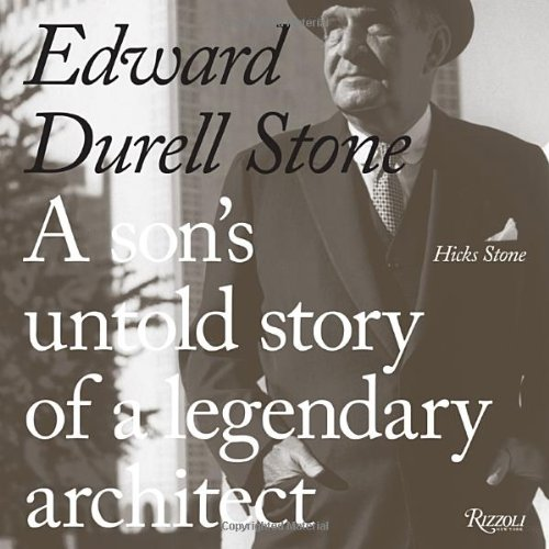 Edward Durell Stone: A Son's Untold Story of a Legendary Architect: Stone, Hicks