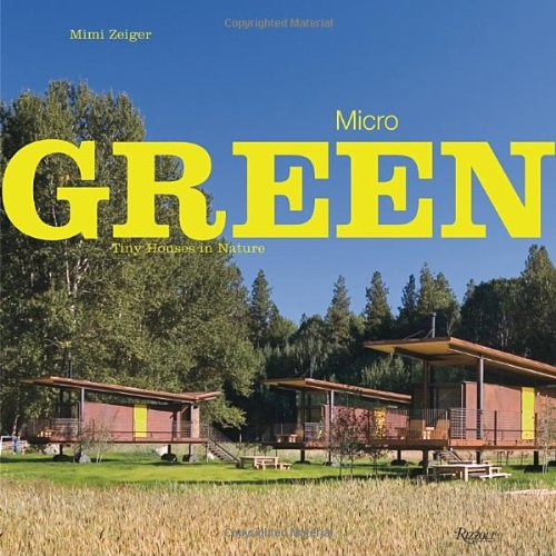 9780847835836: Micro Green: Tiny Houses in Nature