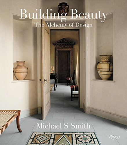 Michael S. Smith: Building Beauty: The Alchemy of Design: Michael S. Smith, Christine Pittel