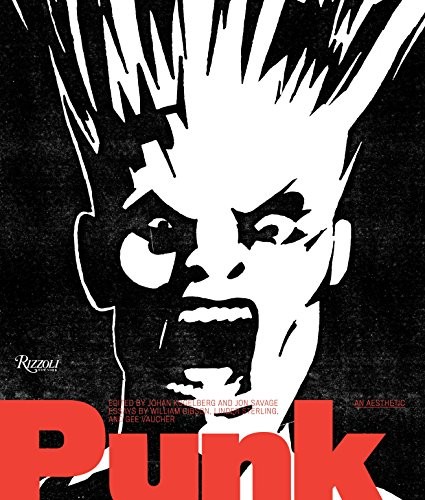 Punk: An Aesthetic (0847836622) by Gee Vaucher; Jon Savage; Linder Sterling; William Gibson
