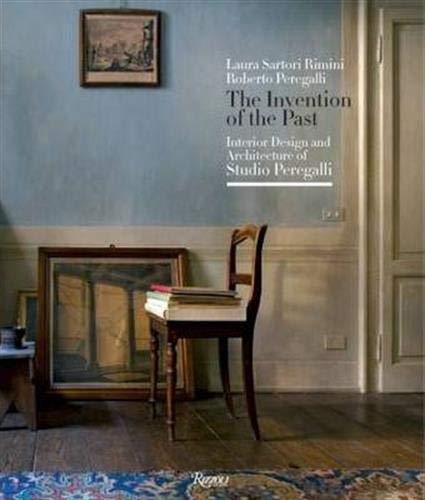 9780847836659: The Invention of the Past: Interior Design and Architecture of Studio Peregalli