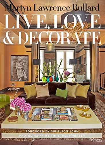 9780847836765: Live, Love, and Decorate: Martyn Lawrence-Bullard