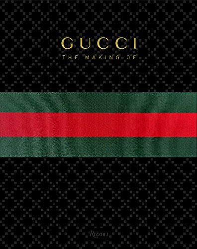 Making of Gucci 9780847836796 An unprecedented publication showcasing Gucci as never before, including thought-provoking essays, commentaries, and authoritative anecd