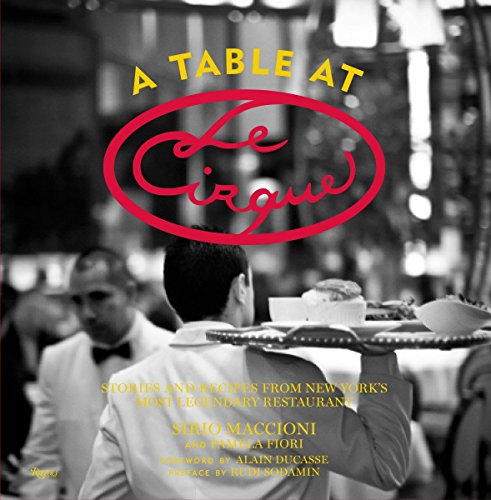 9780847837946: A Table at Le Cirque: Stories and Recipes from New York's Most Legendary Restaurant