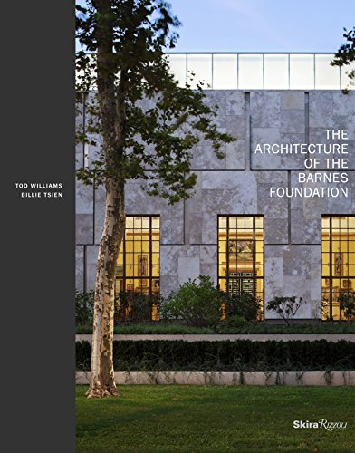 Architecture of the Barnes Foundation: Gallery in a Garden, Garden in a Gallery: Tod Williams