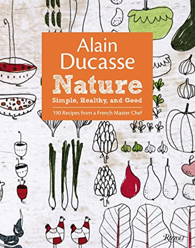 9780847838400: Alain Ducasse Nature: Simple, Healthy, and Good