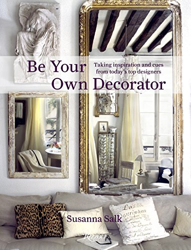 9780847838448: Be Your Own Decorator: Taking Inspiration and Cues from Today's Top Designers