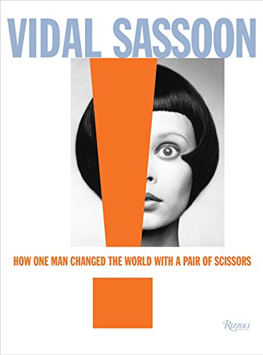 9780847838592: Vidal Sassoon: How One Man Changed the World With a Pair of Scissors