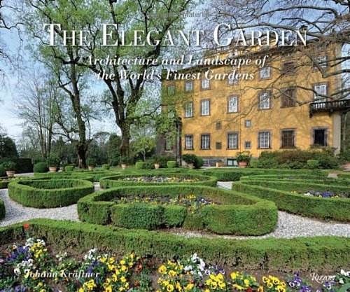The Elegant Garden: Architecture and Landscape of the World's Finest Gardens: Kraftner, Johann