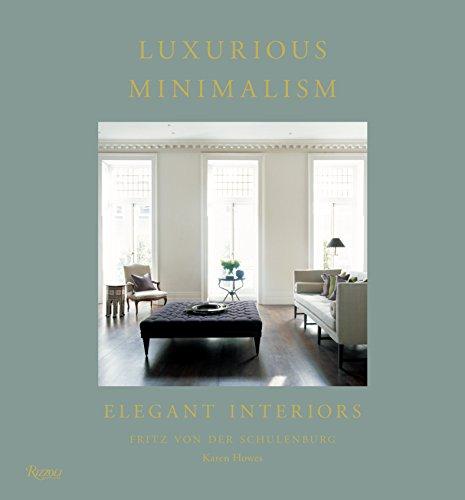 Luxurious Minimalism: Elegant Interiors (Hardcover): Fritz Von Der Schulenburg