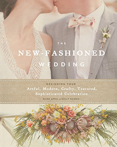 9780847839889: The New-Fashioned Wedding: Designing Your Artful, Modern, Crafty, Textured, Sophisticated Celebration
