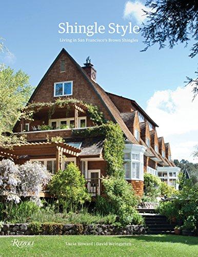 Shingle Style: Living in San Francisco's Brown Shingles: Howard, Lucia; Weingarten, David