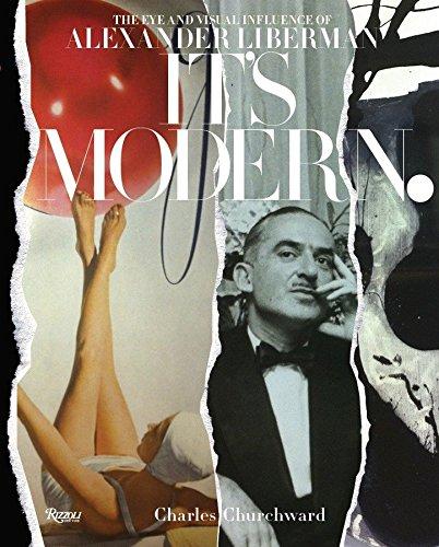 It s Modern: The Eye and Visual Influence of Alexander Liberman (Hardback): Charles Churchward, ...