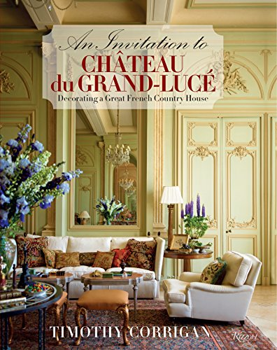 9780847840946: An Invitation to Chateau du Grand-Luce: Decorating a Great French Country House
