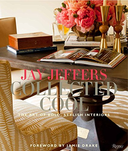 9780847840953: Jay Jeffers: Collected Cool: The Art of Bold, Stylish Interiors