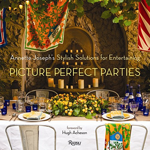 9780847841035: Picture Perfect Parties: Annette Joseph's Stylish Solutions for Entertaining