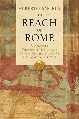 The Reach of Rome: A Journey Through: Angela, Alberto