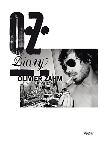 9780847841387: Oliver Zahm: A Photographic Diary of Fashion, Art and Sex