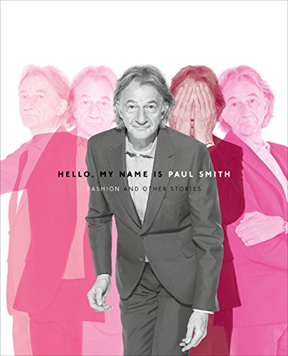 Hello, My Name is Paul Smith: Fashion and Other Stories: Smith, Sir Paul; Sudjic, Deyan; Loveday, ...