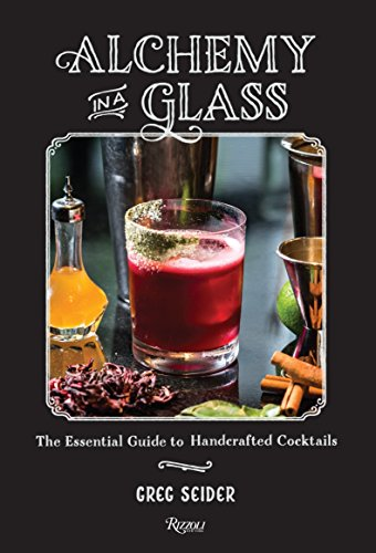 9780847842186: Alchemy in a Glass: The Essential Guide to Handcrafted Cocktails