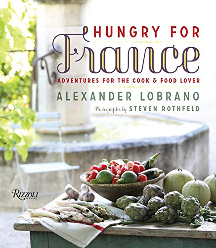 Hungry for France: Adventures for the Cook & Food Lover: Lobrano, Alexander