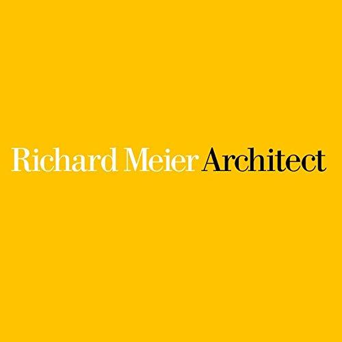 Richard Meier Architect: Meier, Richard; Frampton, Kenneth