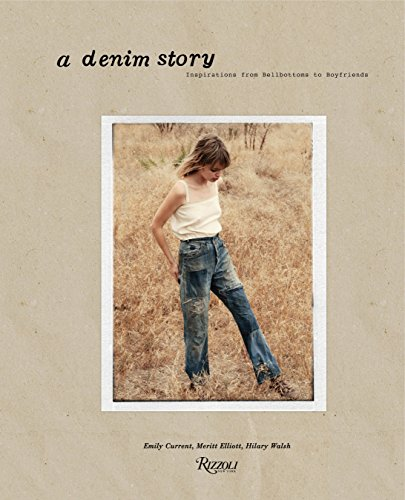 A Denim Story: Inspirations from Bellbottoms to Boyfriends: Current, Emily, Elliott, Meritt, Walsh,...