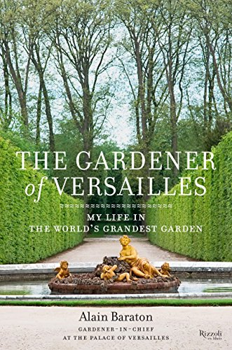9780847842681: The Gardener of Versailles: My Life in the World's Grandest Garden