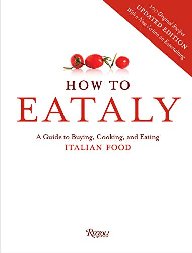 9780847843350: How to Eataly: A Guide to Buying, Cooking, and Eating Italian Food