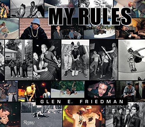 Glen E. Friedman: My Rules: Glen E. Friedman