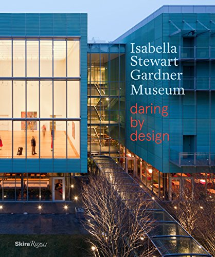 Isabella Stewart Gardner Museum: Daring by Design: Hawley, Anne; Campbell, Robert; Wood, Alexander