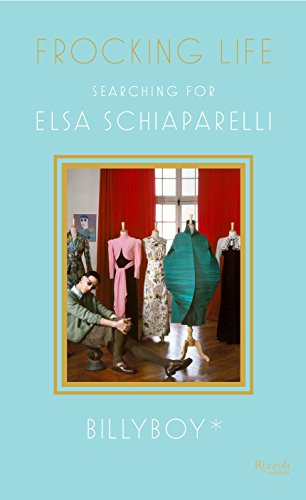 9780847843862: Frocking Life: Searching for Elsa Schiaparelli