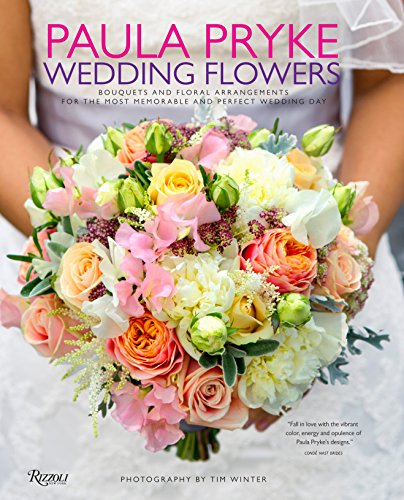 9780847844333: Paula Pryke: Wedding Flowers: Bouquets and Floral Arrangements for the Most Memorable and Perfect Wedding Day