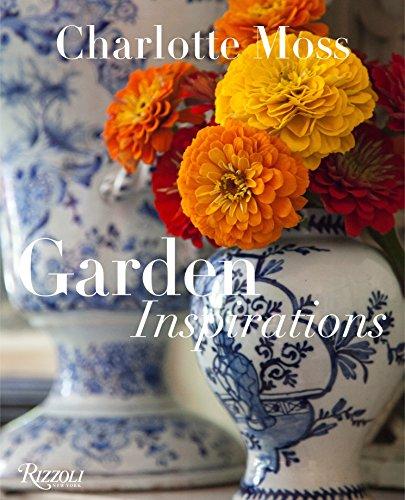 Charlotte Moss: Garden Inspirations: Moss, Charlotte