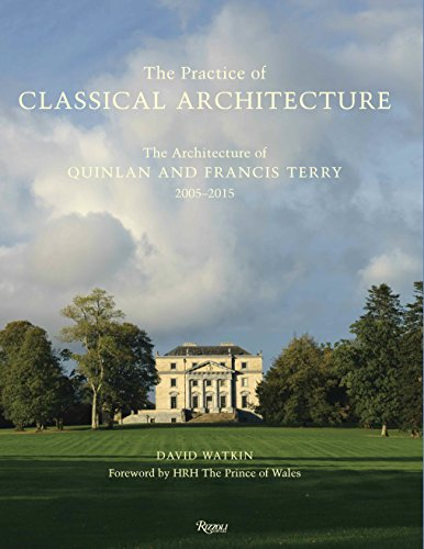 9780847844906: Practice of Classical Architecture: The Architecture of Quinlan and Francis Terry, 2005-2015
