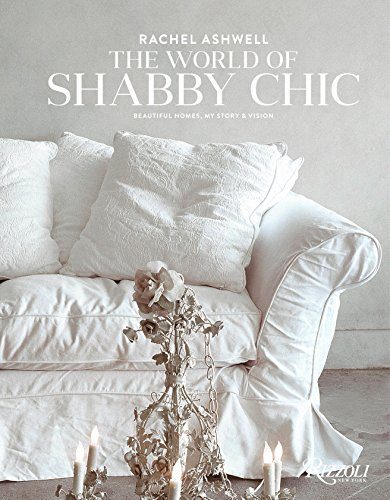 9780847844944: Rachel Ashwell The World of Shabby Chic: Beautiful Homes, My Story & Vision